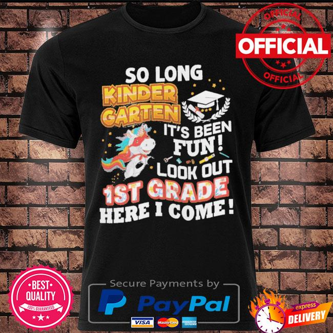 So long kindergarten look out 1st grade here I come last day shirt