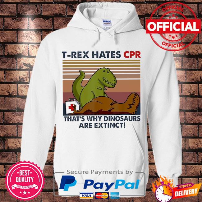 T-Rex hates Cpr that's why dinosaurs are extinct vintage s Hoodie white