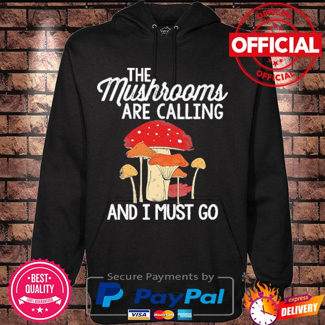 The mushrooms are calling and I must go s Hoodie black