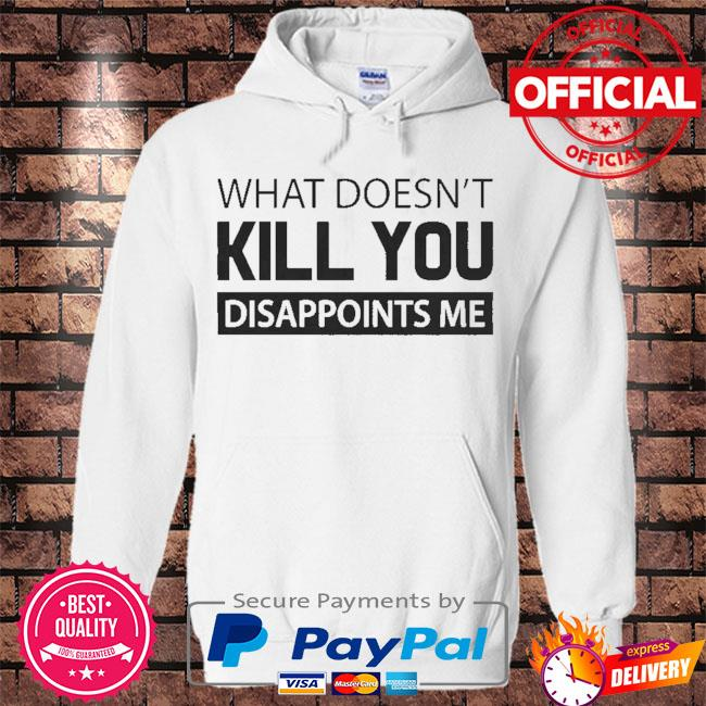 What doesn't kill you disappoints me s Hoodie white