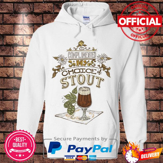 You complimented my choice stout s Hoodie white