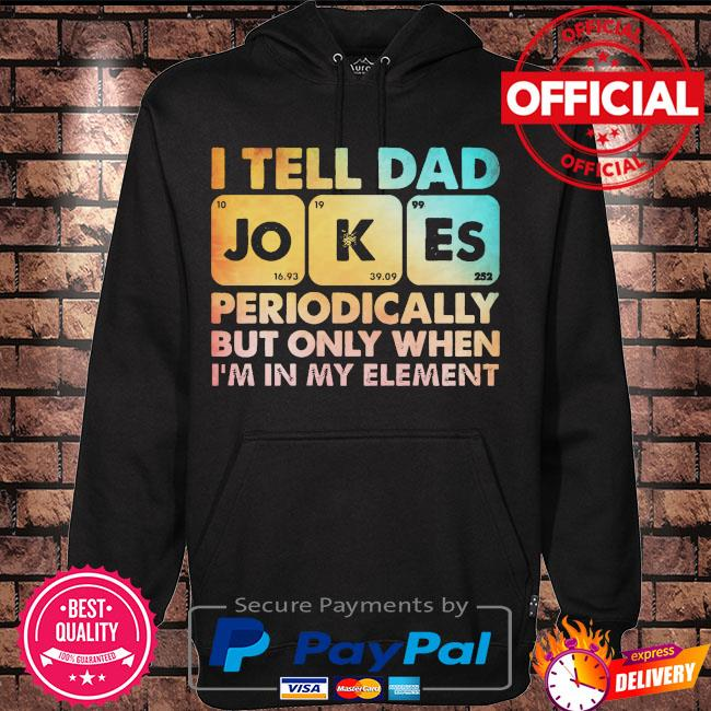 I tell dad jokes periodically but only when I'm in my element t-s Hoodie black