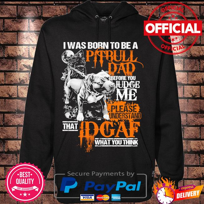 I was born to be a Pitbull dad s Hoodie black