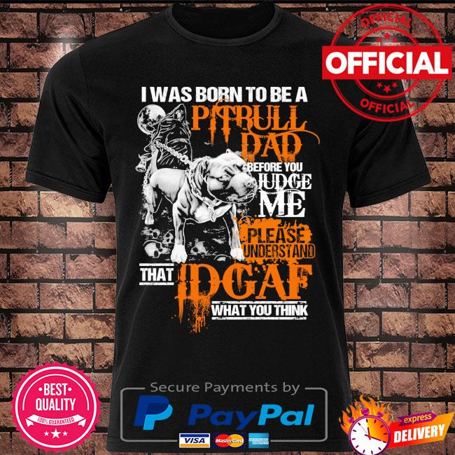 I was born to be a Pitbull dad shirt