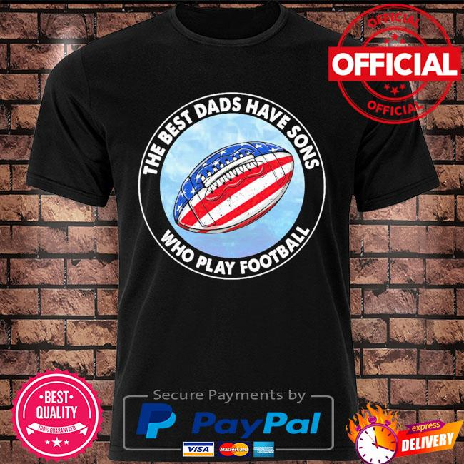 The best dads have sons who play football American flag shirt