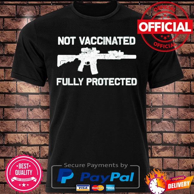 2a not vaccinated but fully protected pro gun anti vaccine shirt