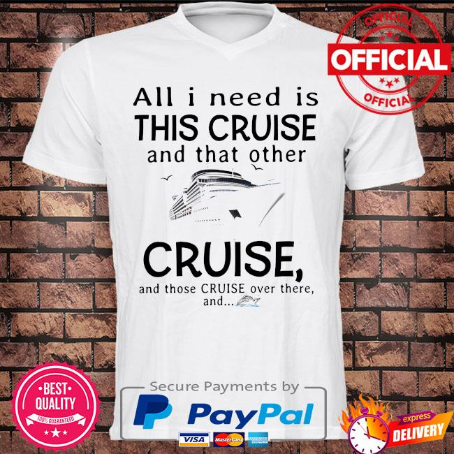 All I need is this cruise and that other cruise and those cruise over there and shirt