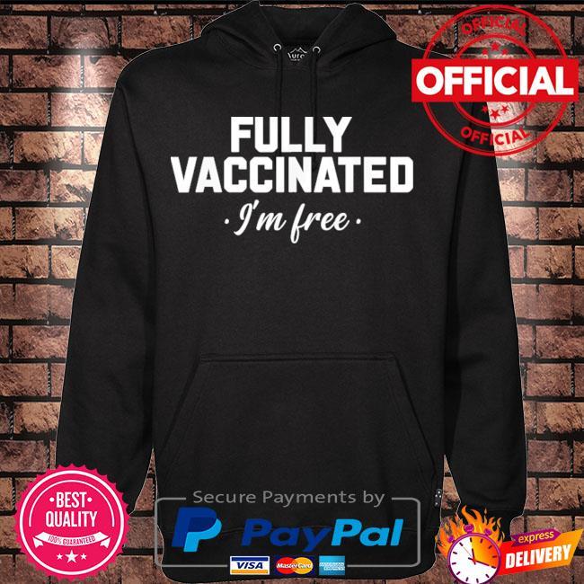 Fully Vaccinated Pro Vaccine Immunization I'm free Shirt Hoodie black