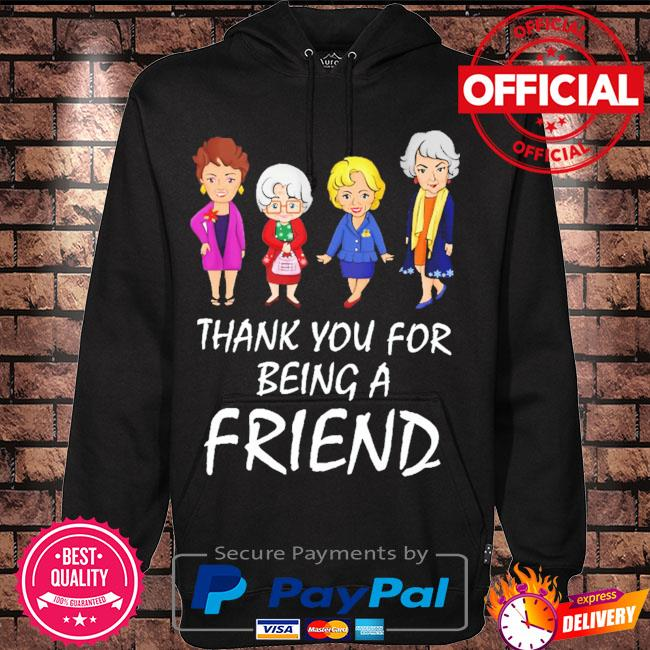 Golden Girls thank you for being a Friend s Hoodie black