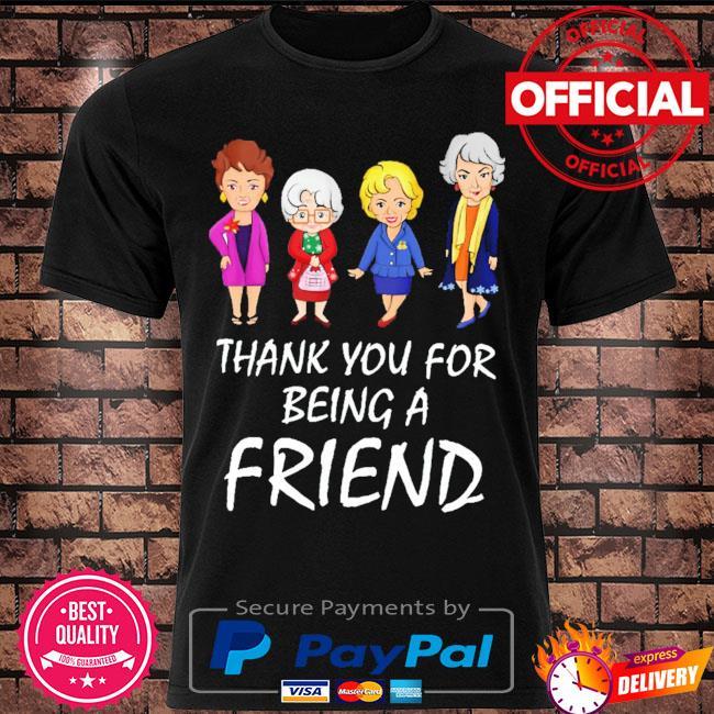 Golden Girls thank you for being a Friend shirt