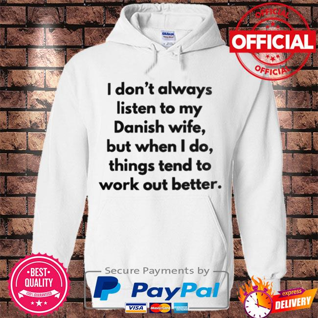 I don't always listen to my danish wife but when I do things tend to work out better s Hoodie white