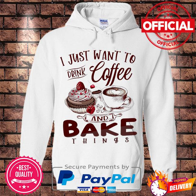 I just want to drink coffee and bake things s Hoodie white