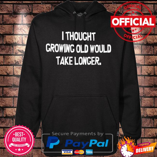I thought growing old would take longer s Hoodie black