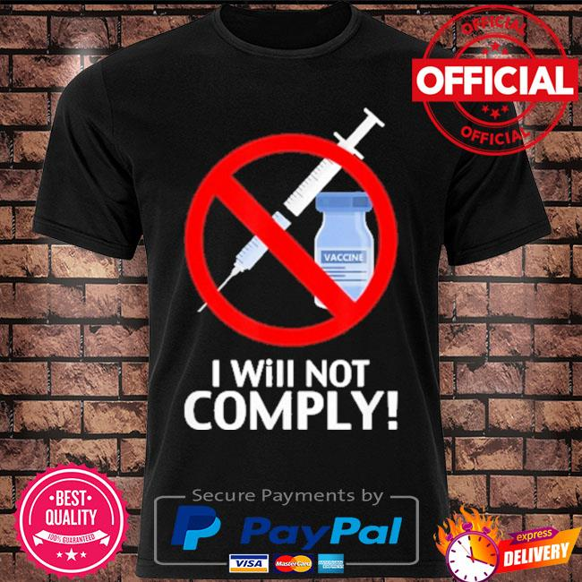 I Will Not Comply Vaccine shirt