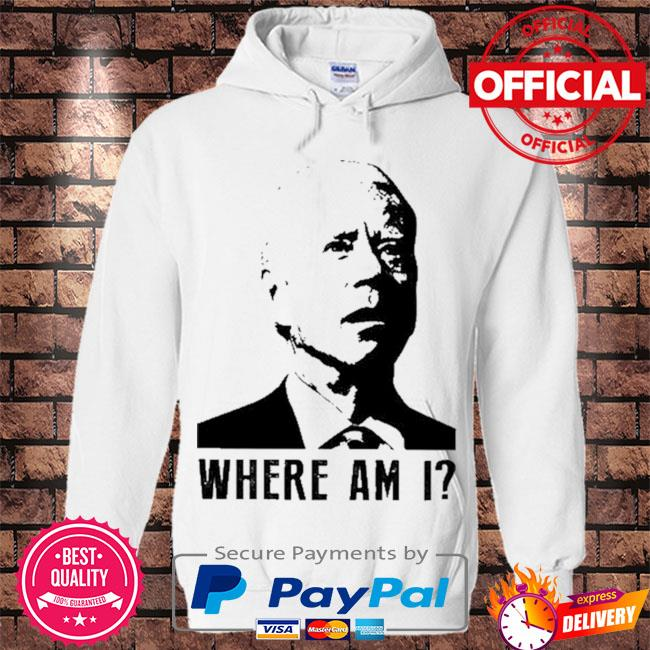 Joe Biden where am I s Hoodie white