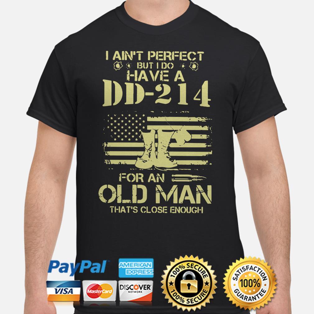 I ain't perfect but I do have a DD-214 for an old man USA flag shirt