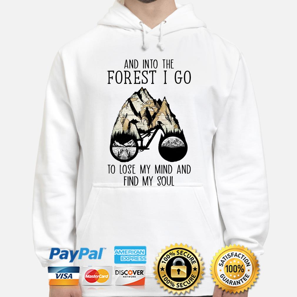 Bike and into the forest I go to lose my mind find my soul hoodie
