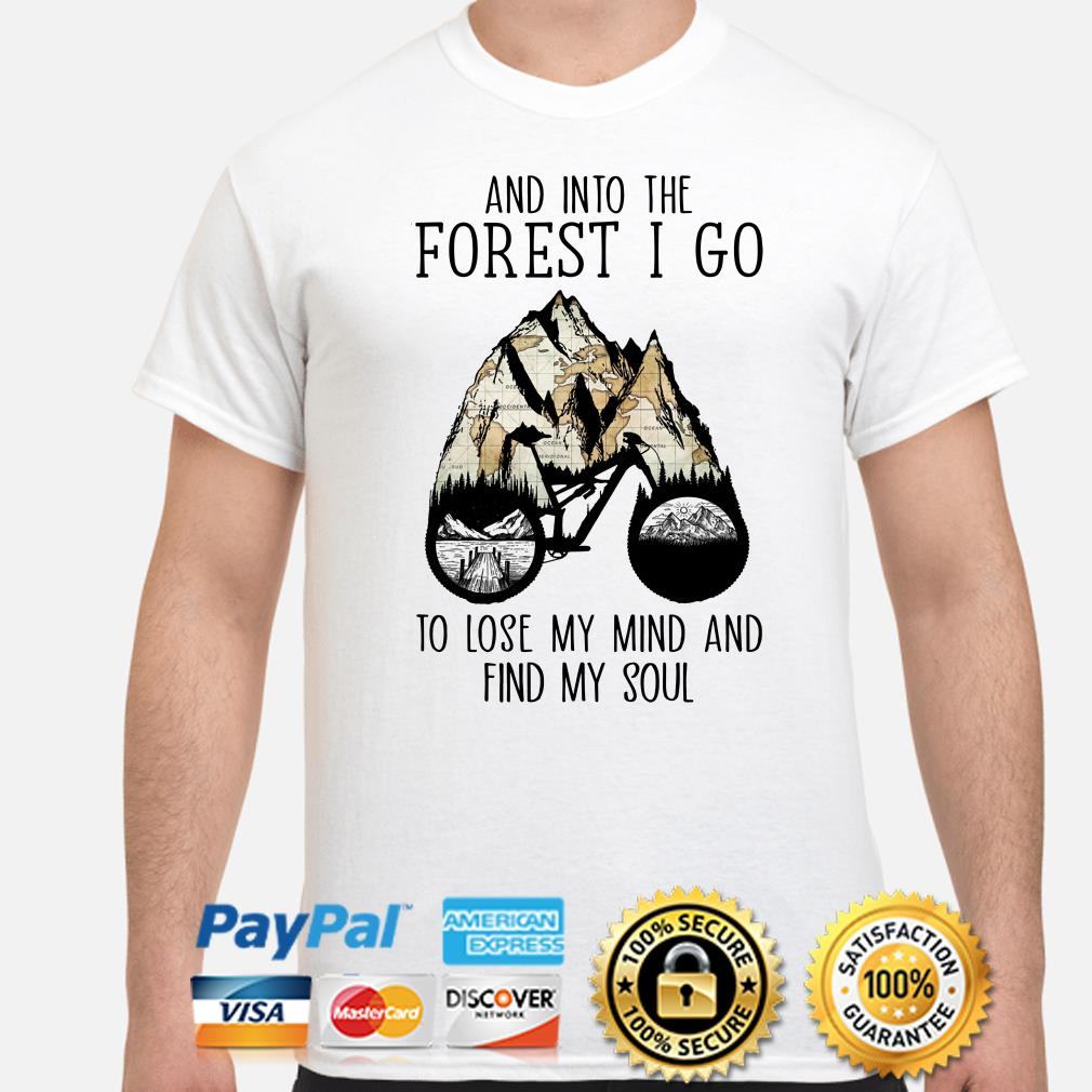 Bike and into the forest I go to lose my mind find my soul shirt