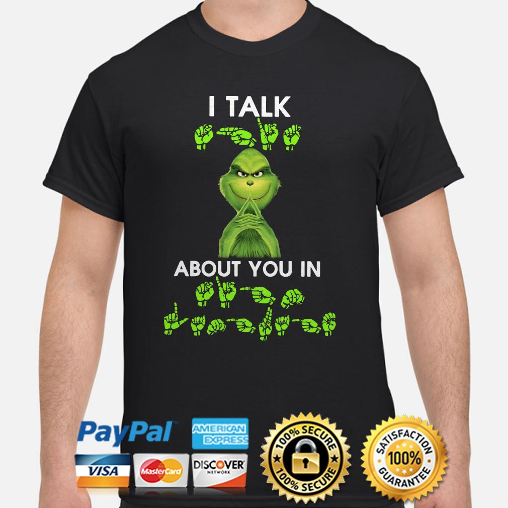 Grinch I talk shit about you in sign language Christmas shirt