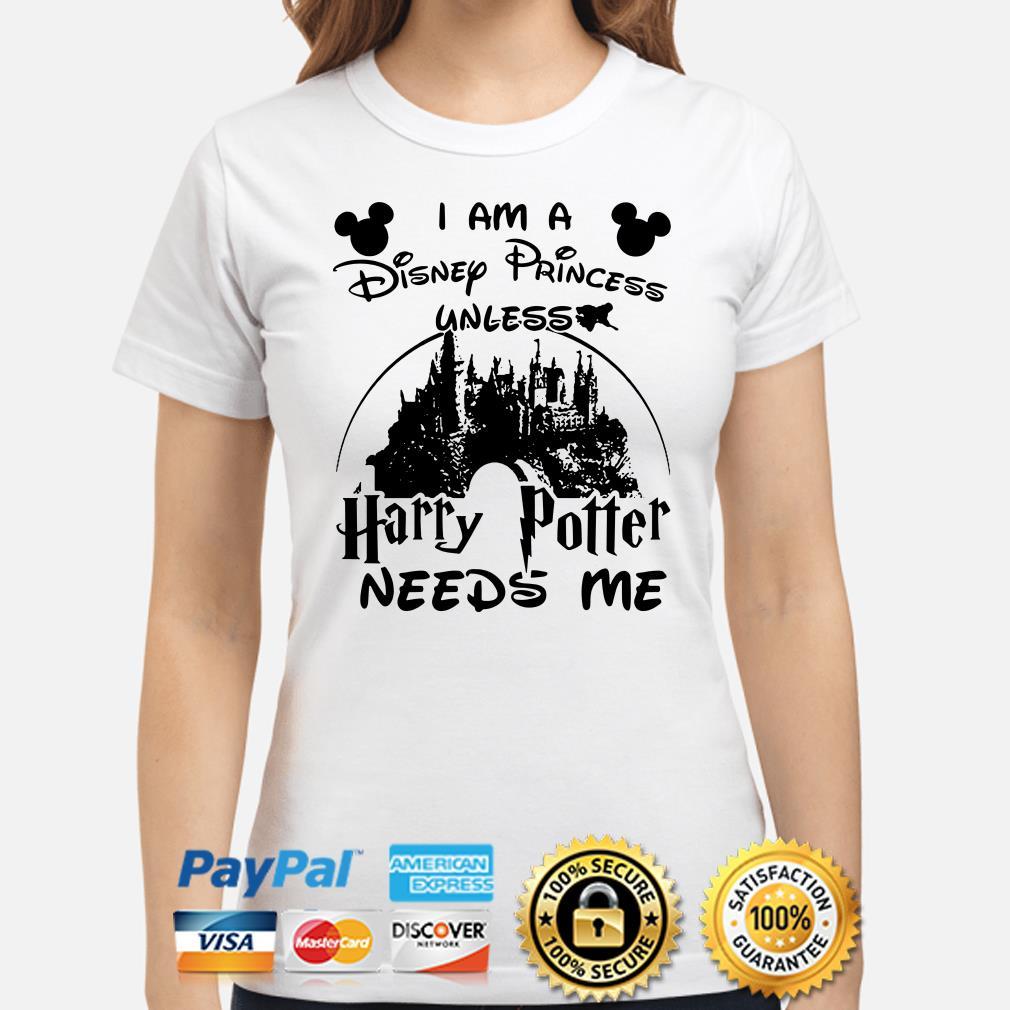 I am a Disney Princess unless Harry Potter needs me ladies shirt
