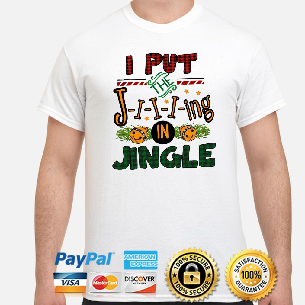 I put the Jing in Jingle Christmas shirt