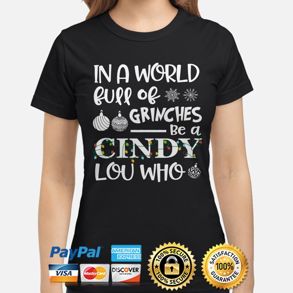 In a world full of Grinches be a Cindy Lou Who Christmas ladies shirt