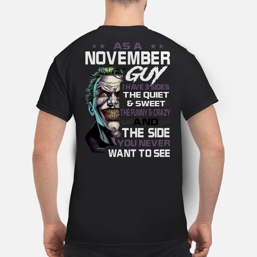 Joker As a November guy I have 3 sides you never want to see shirt