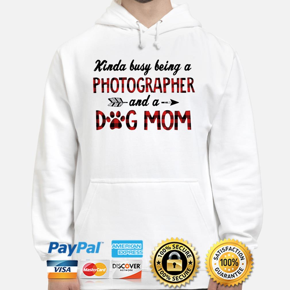 Kinda Busy being a Photographer and a dog mom hoodie