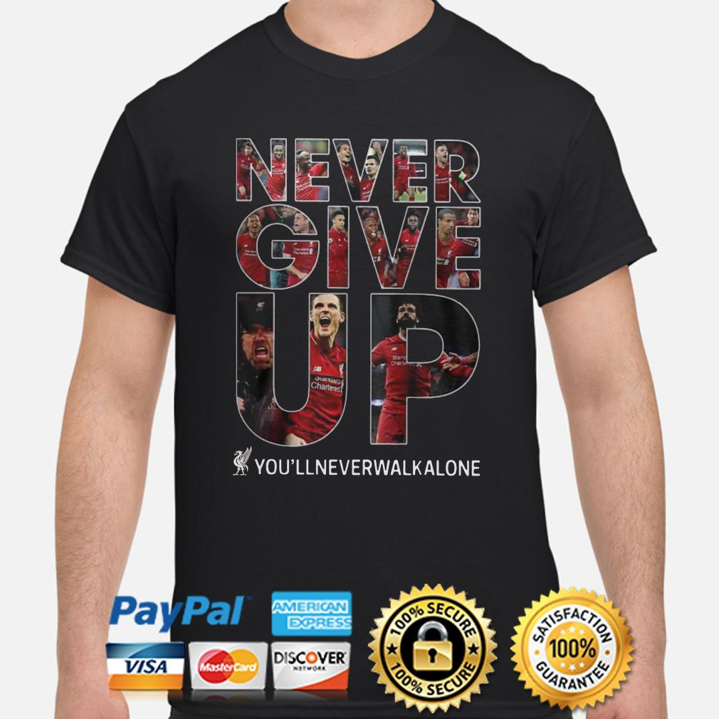 Liverpool FC Never Give Up you'll never walk alone shirt