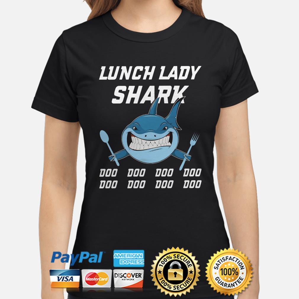 Lunch lady shark doo doo doo doo ladies shirt