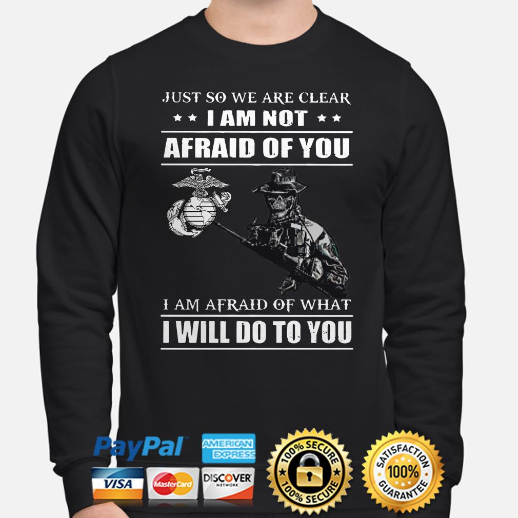 Marines Just so we're clear I am not afraid of you I will do to you sweater