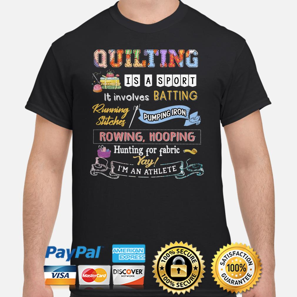 Quilting is a sport it involves batting running stitches pumping iron shirt