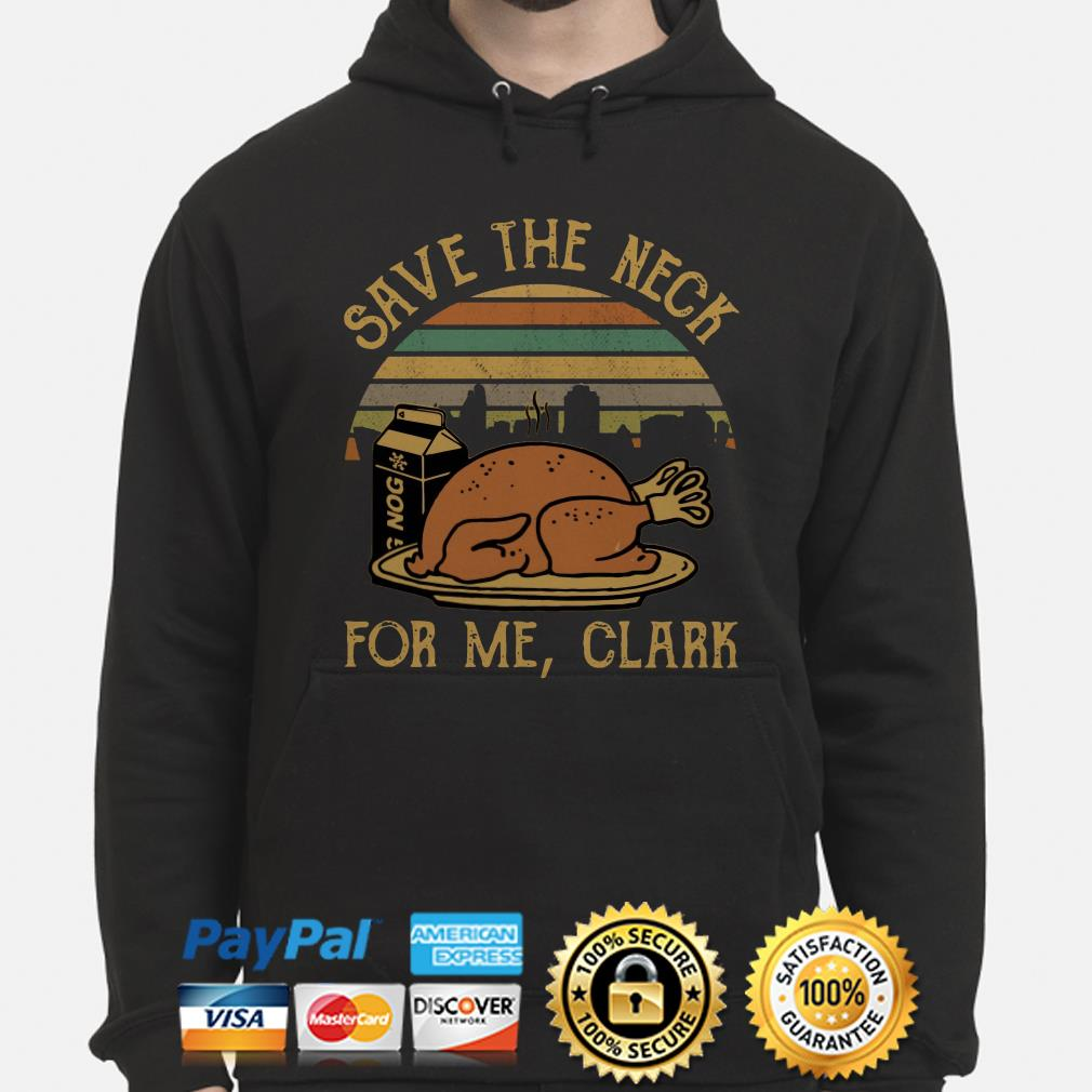 Save the neck for me Clank Thanksgiving vintage hoodie