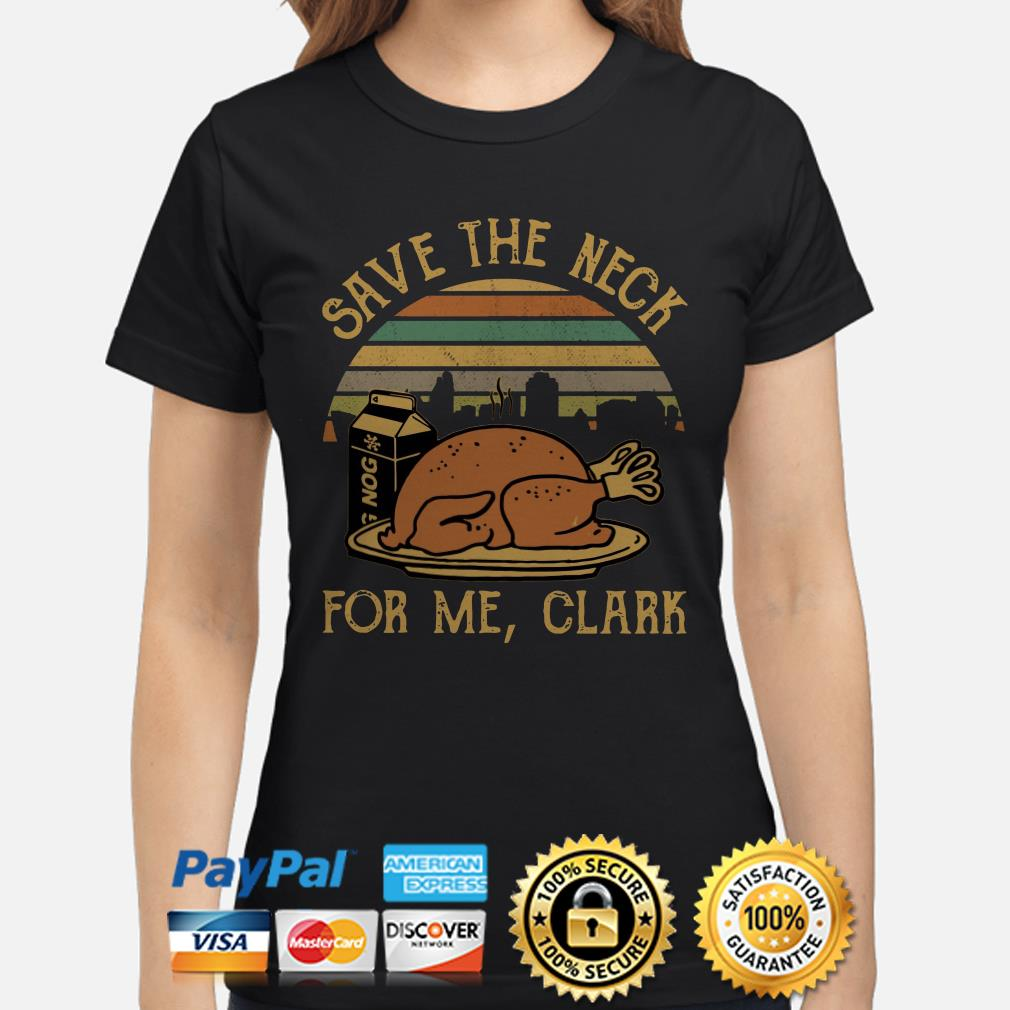 Save the neck for me Clank Thanksgiving vintage ladies shirt