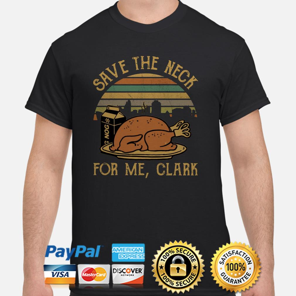 Save the neck for me Clank Thanksgiving vintage shirt