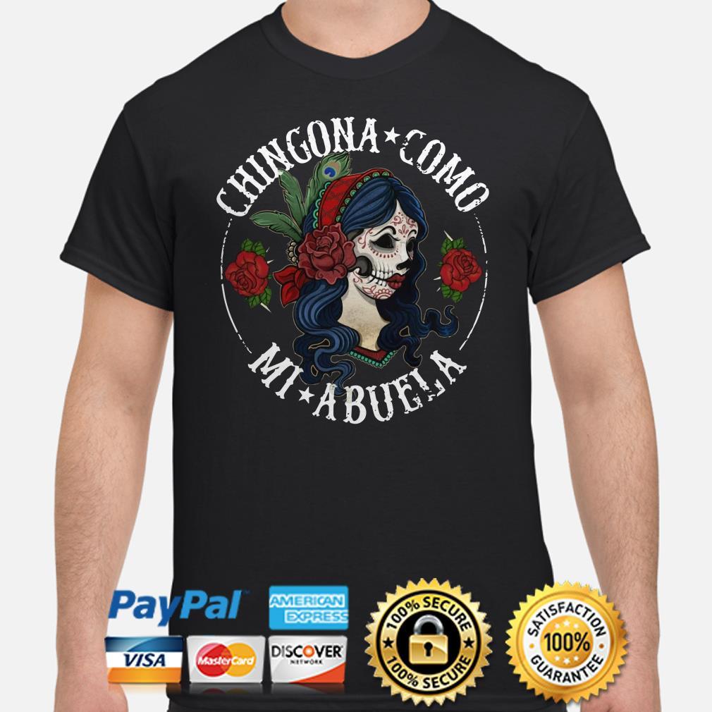 Tattoos girl Roses Chingona Como Mi Abuela shirt