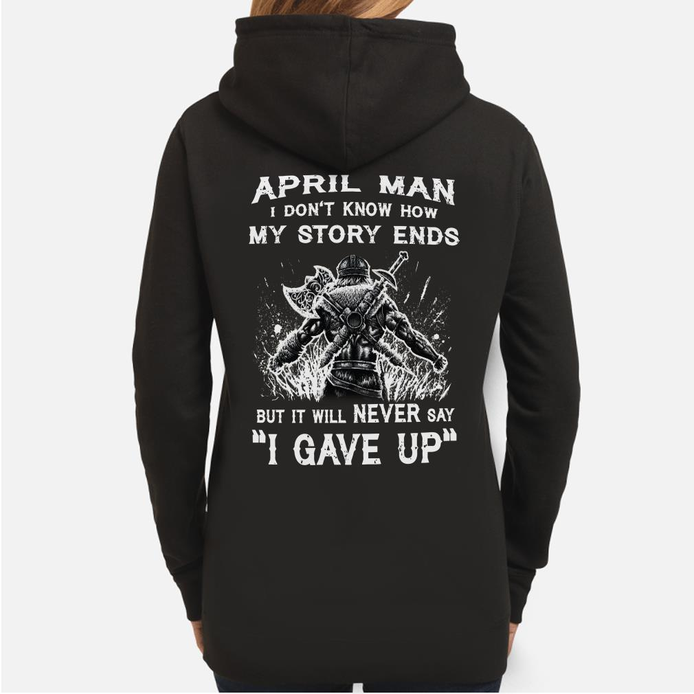Viking April man I don't know how my story ends I never say I gave up hoodie