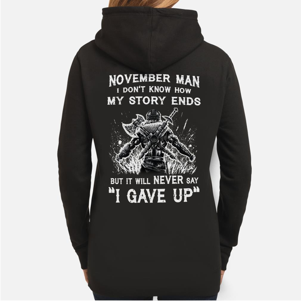 Viking November man I don't know how my story ends I never say I gave up hoodie