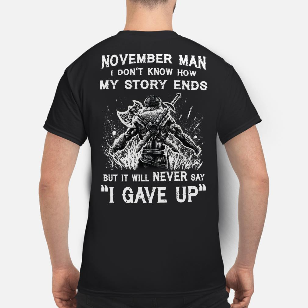 Viking November man I don't know how my story ends I never say I gave up shirt