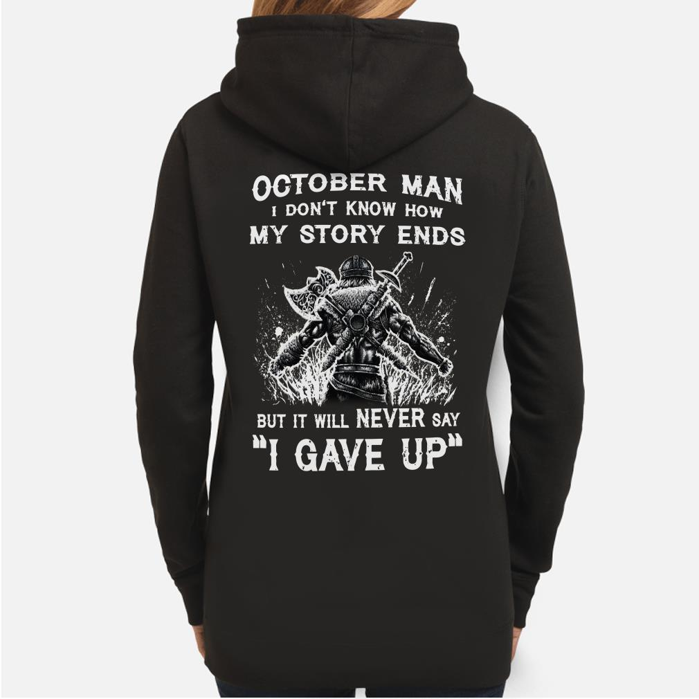 Viking October man I don't know how my story ends I never say I gave up hoodie