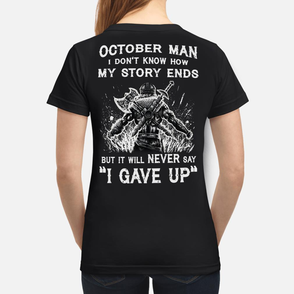 Viking October man I don't know how my story ends I never say I gave up ladies shirt