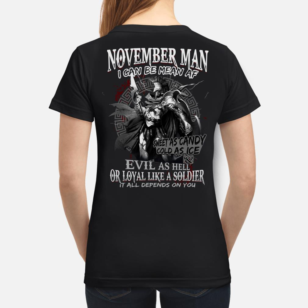 Warrior November man I can be mean af evil as hell it all depends on you ladies shirt