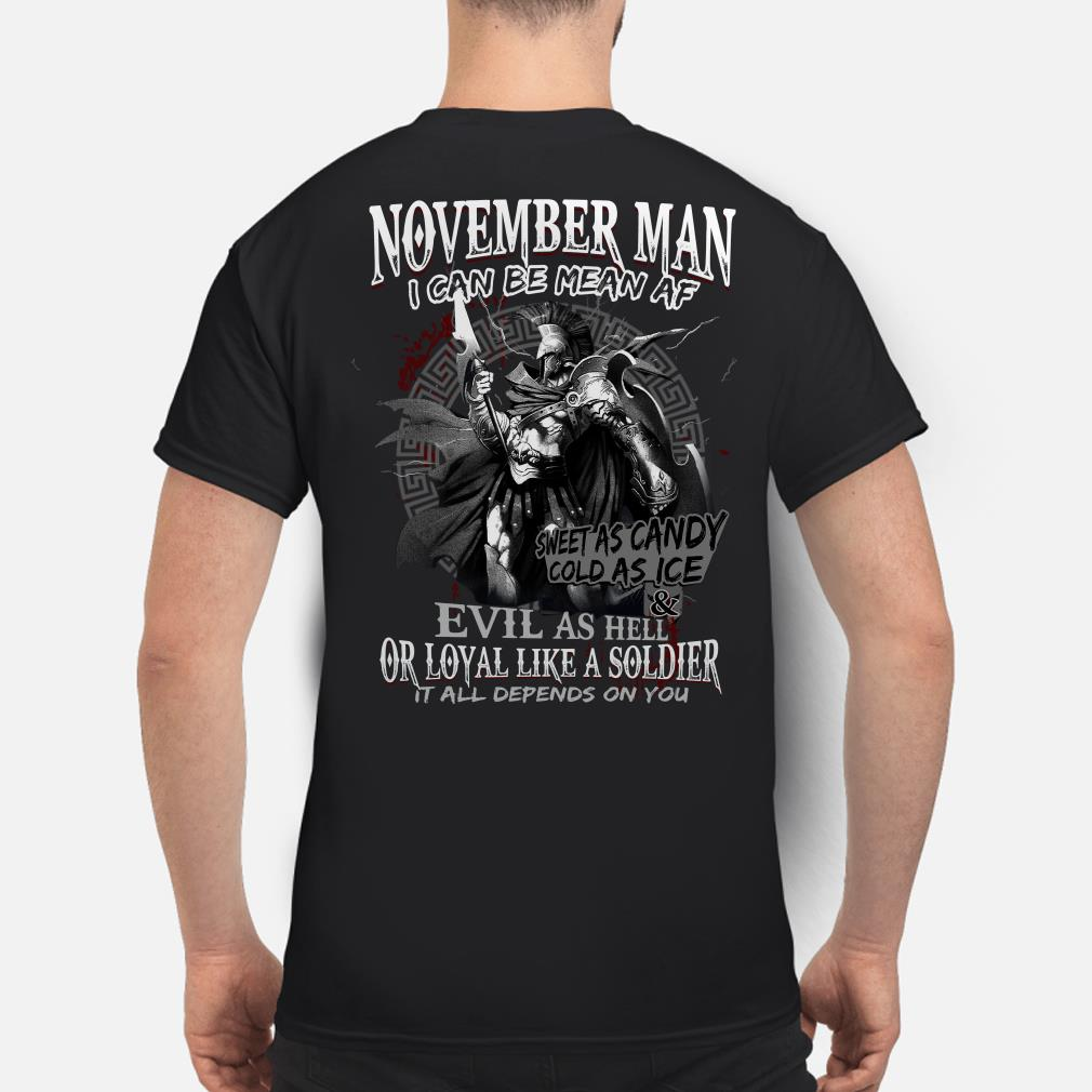 Warrior November man I can be mean af evil as hell it all depends on you shirt