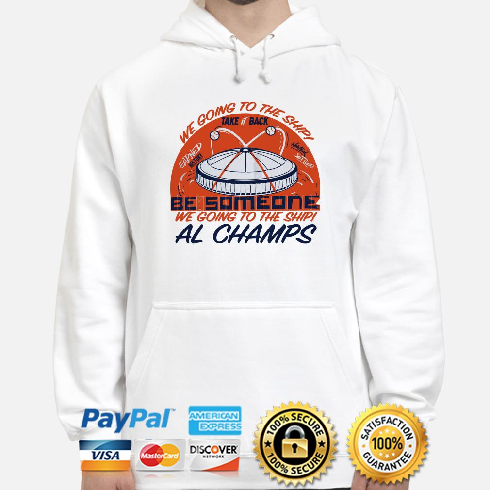 We going to the ship take it back be someone Al Champs hoodie