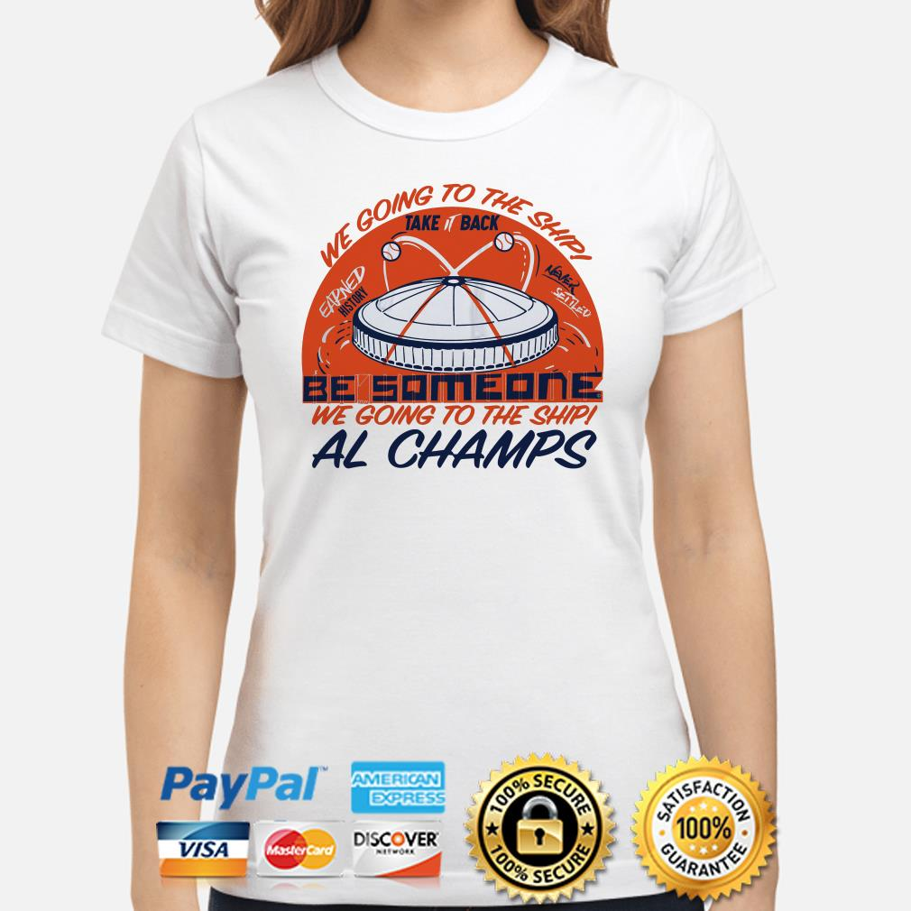 We going to the ship take it back be someone Al Champs ladies shirt