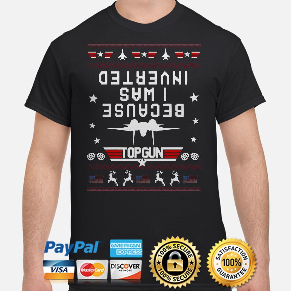 Because I was Inverted Top Gun USA flag ugly Christmas T-shirt