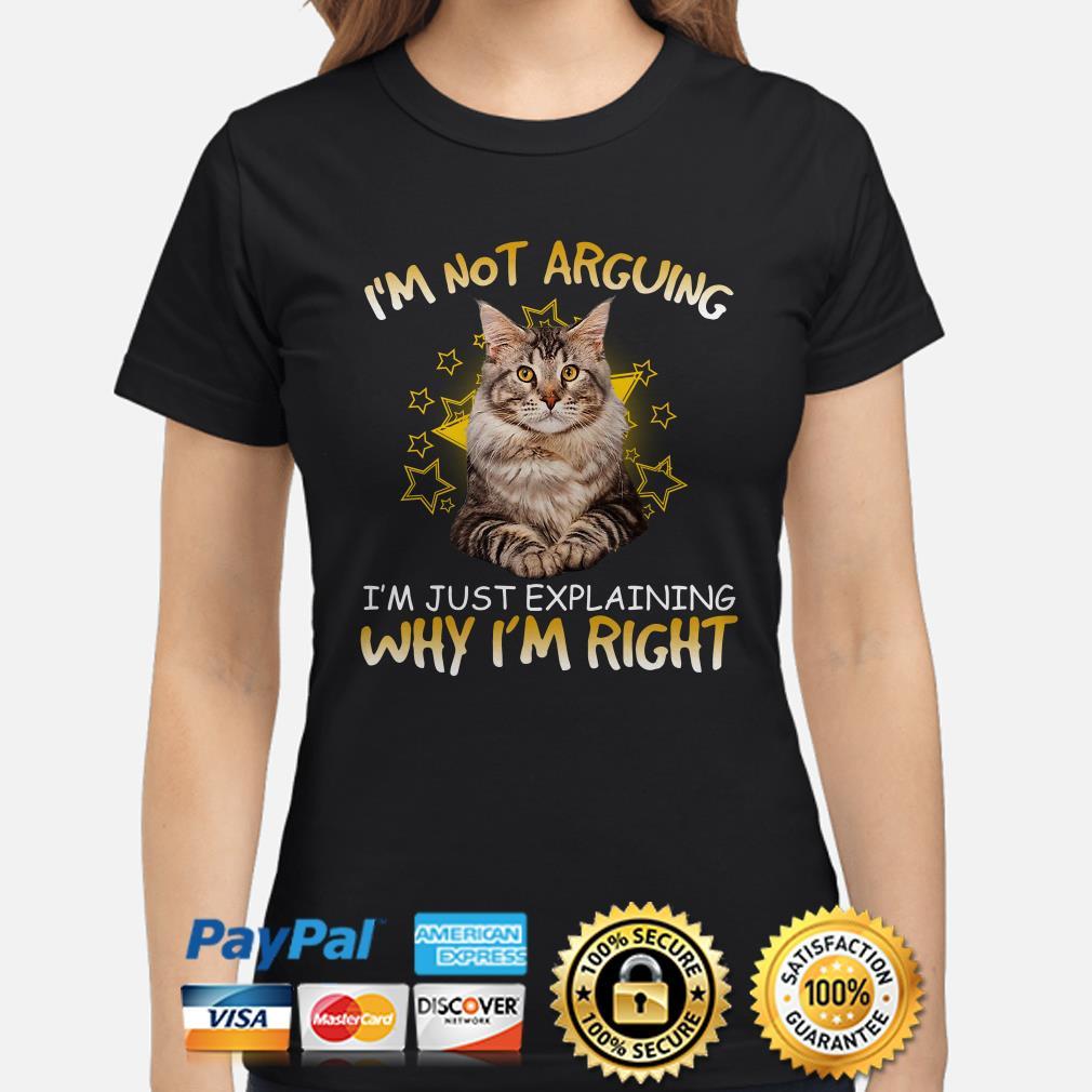 Cat I'm not arguing I'm just explaining why I'm right ladies shirt
