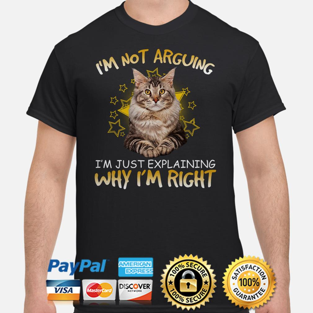 Cat I'm not arguing I'm just explaining why I'm right shirt