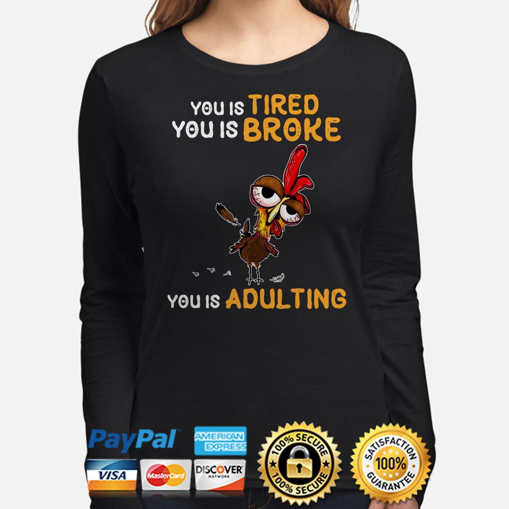 Chicken you is tired broke adulting long sleeve