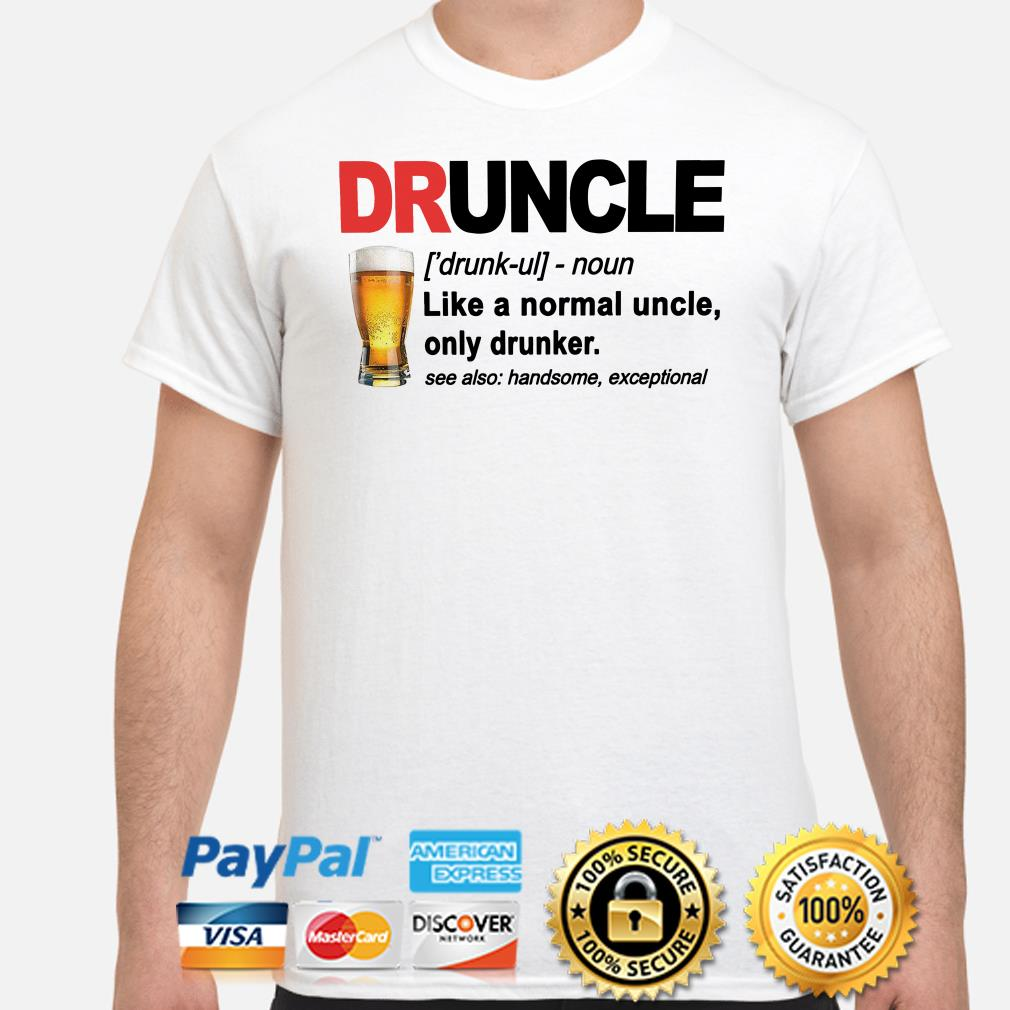 Druncle like a normal uncle unly dunker see also handsome axceptional shirt